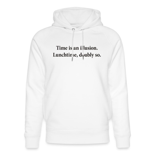 Time is an illusion. Lunchtime, doubly so. - Unisex Organic Hoodie by Stanley & Stella