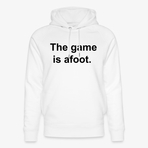 The game is afoot - Sherlock Holmes Quote - Unisex Organic Hoodie by Stanley & Stella