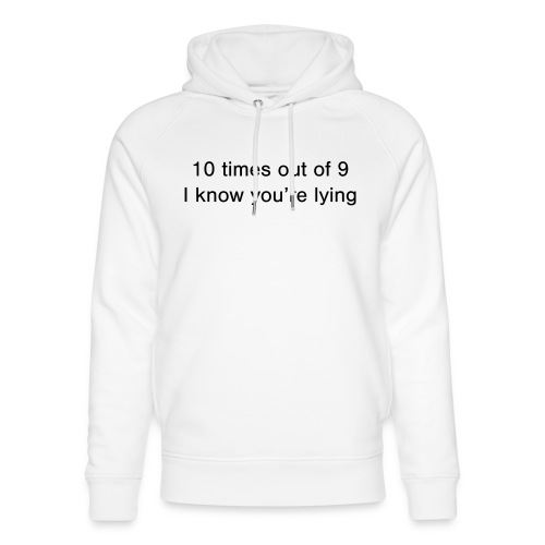 Lying 10 times out of 9 - Unisex Organic Hoodie by Stanley & Stella