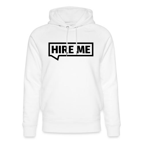 HIRE ME! (callout) - Unisex Organic Hoodie by Stanley & Stella