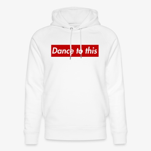 Dance to this - Unisex Bio-Hoodie von Stanley & Stella