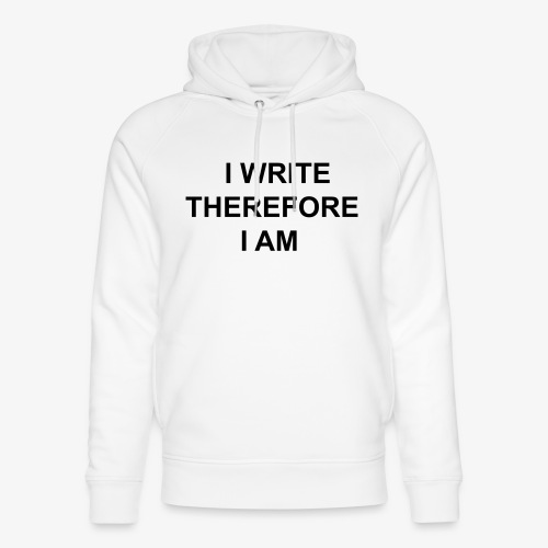 I Write Therefore I Am - Writers Slogan! - Unisex Organic Hoodie by Stanley & Stella