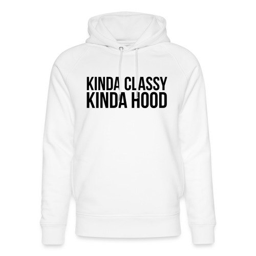 Kinda classy Kinda hood - Unisex Organic Hoodie by Stanley & Stella