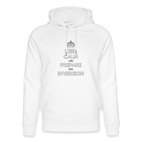 keep calm and prepare for inversion - Unisex Organic Hoodie by Stanley & Stella