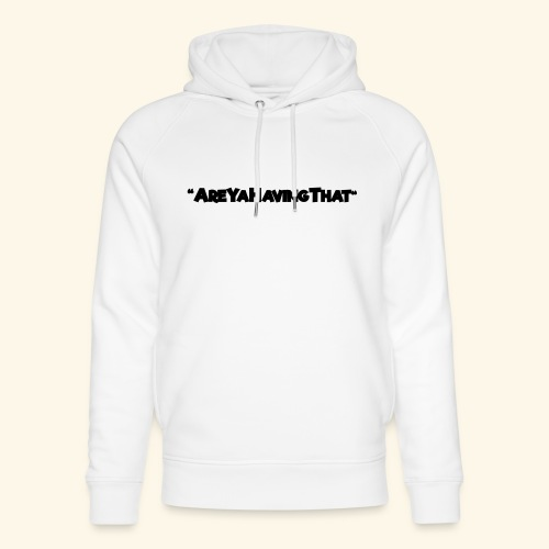 AREYAHAVINGTHAT BLACK FOR - Unisex Organic Hoodie by Stanley & Stella