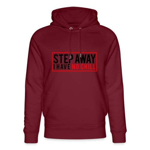 Step Away I have No Chill Clothing - Unisex Organic Hoodie by Stanley & Stella