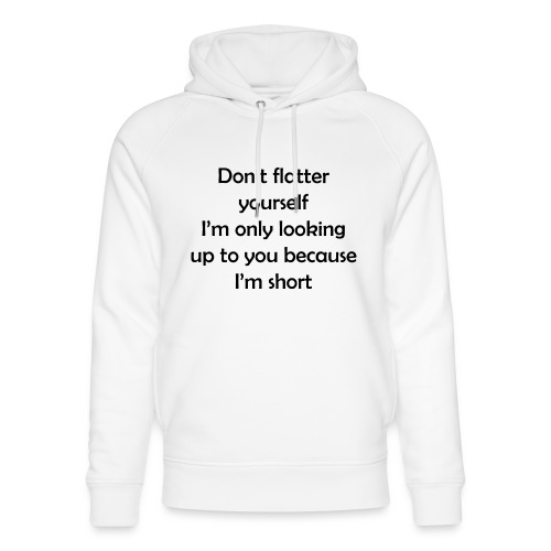 Do not flatter yourself - Unisex Organic Hoodie by Stanley & Stella