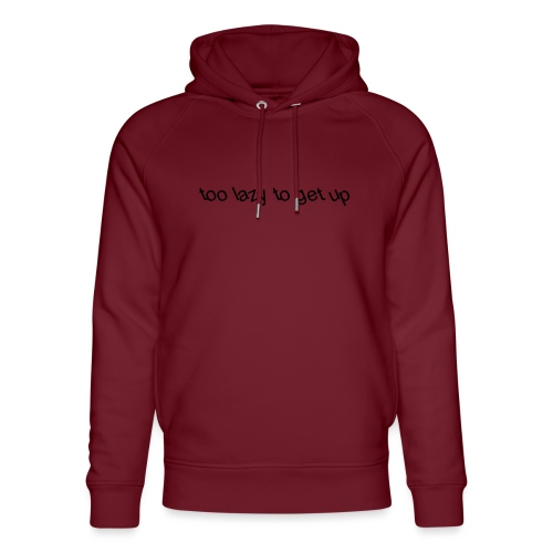 too lazy to get up - Unisex Organic Hoodie by Stanley & Stella