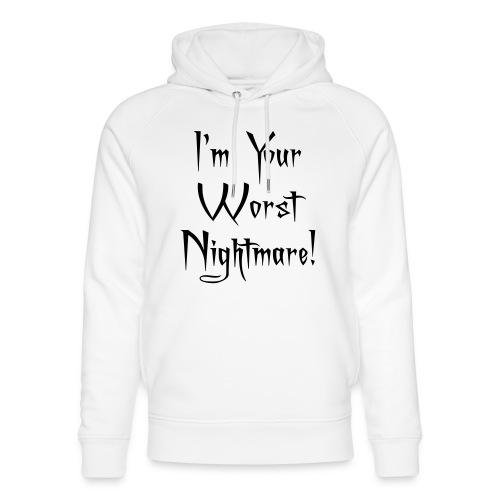 I'm Your Worst Nightmare - Unisex Organic Hoodie by Stanley & Stella
