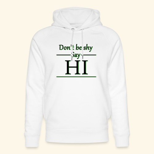 Dont be shy, say HI - Unisex Organic Hoodie by Stanley & Stella