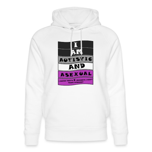 Autistic and Asexual | Funny Quote - Unisex Organic Hoodie by Stanley & Stella