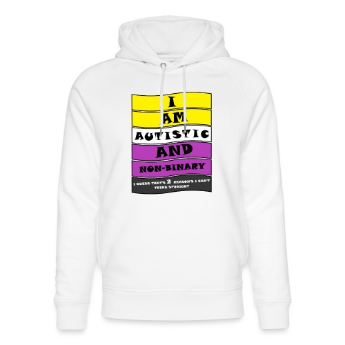 Autistic and Non-binary | Funny Quote - Unisex Organic Hoodie by Stanley & Stella