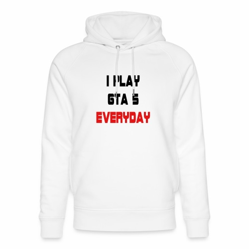 I play GTA 5 Everyday! - Uniseks bio-hoodie van Stanley & Stella
