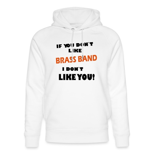 If you don`t like Brass Band - Unisex økologisk hettegenser fra Stanley & Stella