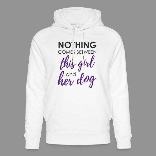 Nothing comes between this girl her and her dog - Unisex Organic Hoodie by Stanley & Stella