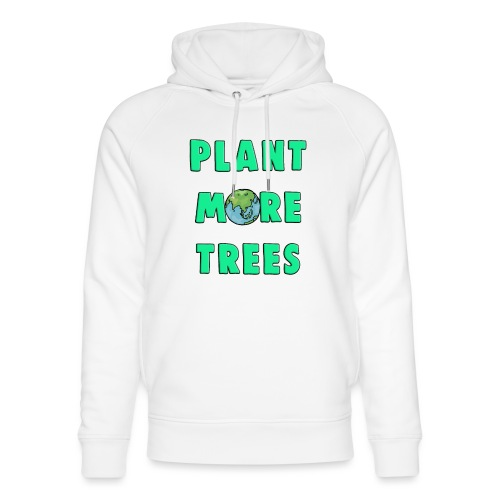 Plant More Trees Global Warming Climate Change - Unisex Organic Hoodie by Stanley & Stella
