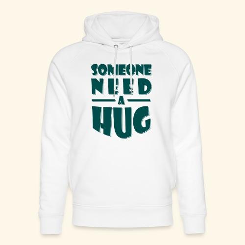 Someone need a hug - Unisex Organic Hoodie by Stanley & Stella