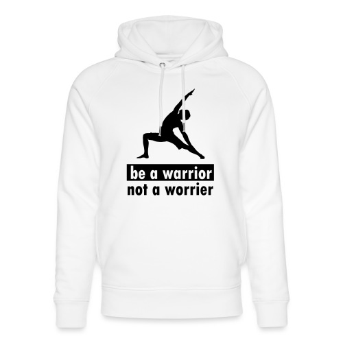 Be a warrior, not a worrier! - Unisex Bio-Hoodie von Stanley & Stella