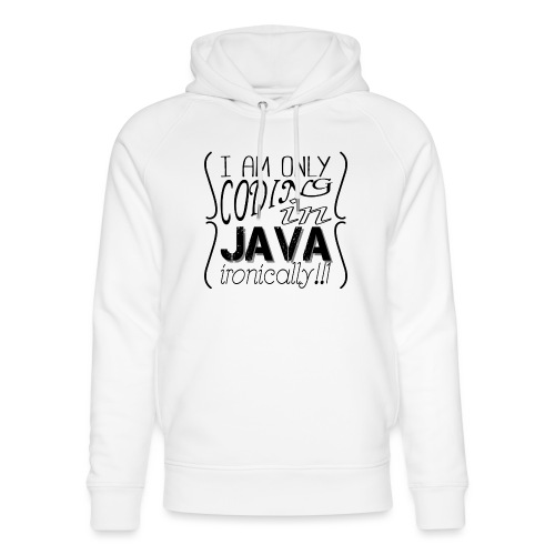 I am only coding in Java ironically!!1 - Unisex Organic Hoodie by Stanley & Stella