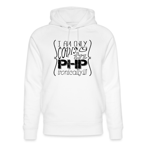 I am only coding in PHP ironically!!1 - Unisex Organic Hoodie by Stanley & Stella