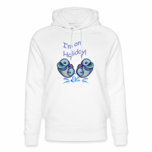 I'm on holliday - Unisex Organic Hoodie by Stanley & Stella
