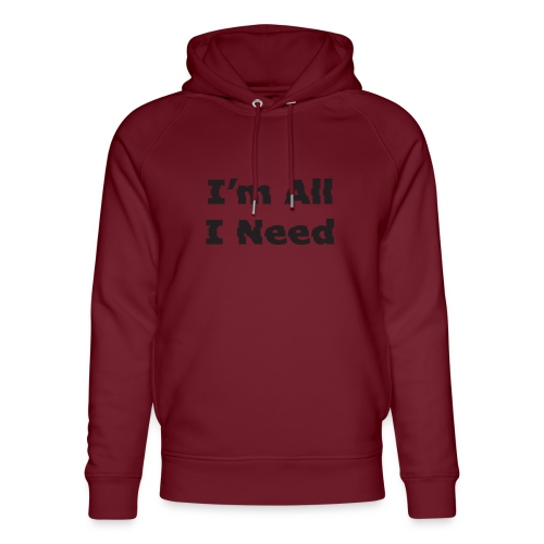 I'm All I Need - Unisex Organic Hoodie by Stanley & Stella