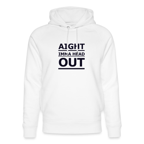 Aight Imma Head Out - Unisex Organic Hoodie by Stanley & Stella