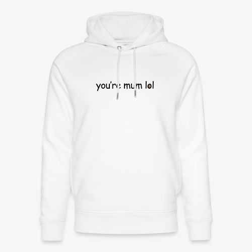 funny 'you're mum lol' text haha - Unisex Organic Hoodie by Stanley & Stella