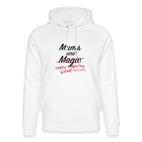 Mums are Magic ... really F * @%! Ng tired! - Unisex Organic Hoodie by Stanley & Stella
