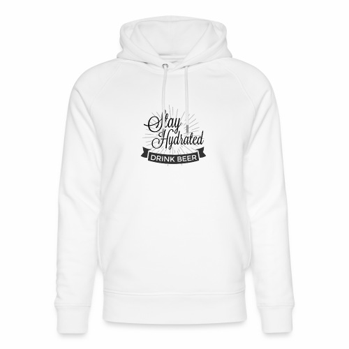 Stay Hydrated - Unisex Organic Hoodie by Stanley & Stella