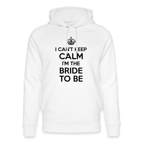 I can't keep calm, I'm the bride to be! - Uniseks bio-hoodie van Stanley & Stella