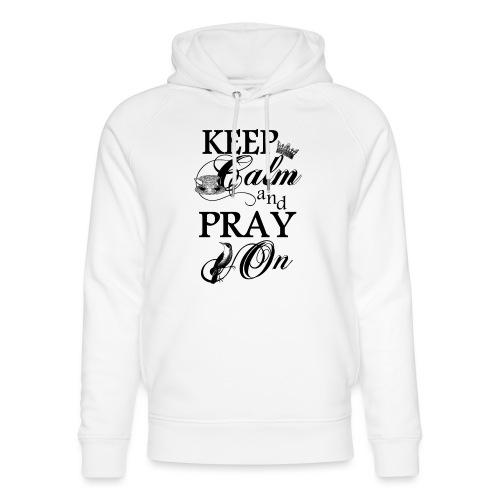 keep calm and pray on - Unisex Bio-Hoodie von Stanley & Stella