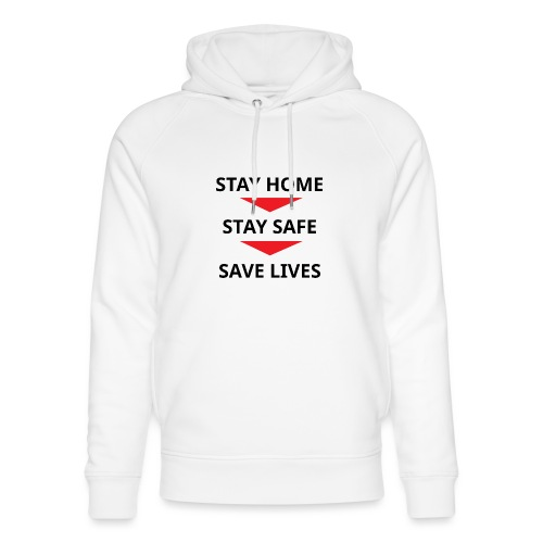 Stay home, stay safe, save lives - Sudadera con capucha ecológica unisex de Stanley & Stella