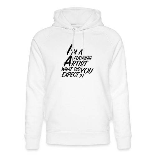 I'm a F... Artist What did you Expect? - Unisex Organic Hoodie by Stanley & Stella