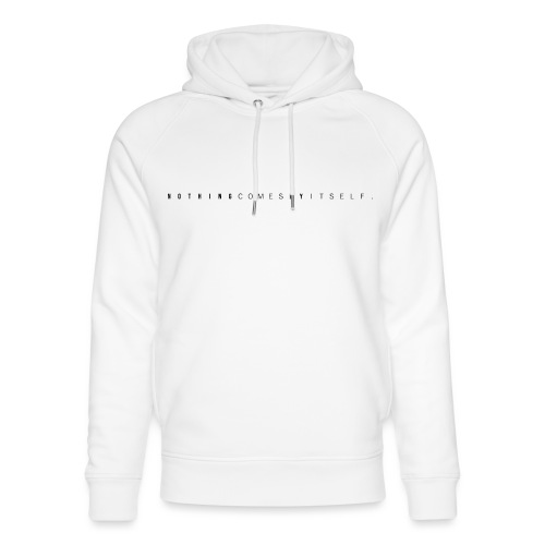 Nothing comes by itself erfolg. - Unisex Organic Hoodie by Stanley & Stella