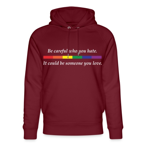 Be careful who you hate - Unisex Organic Hoodie by Stanley & Stella