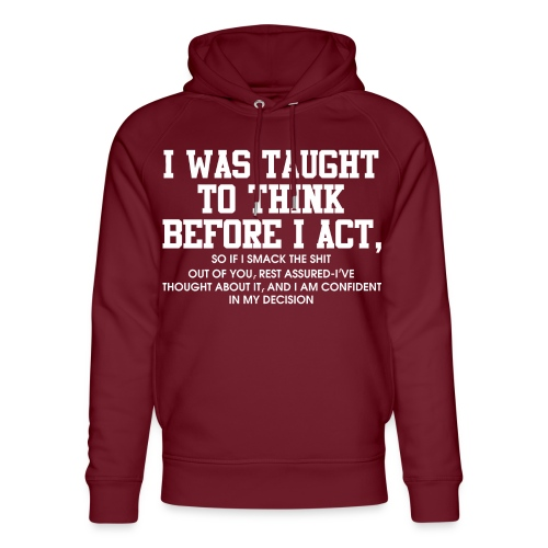 I was taught to think before I act - Unisex Organic Hoodie by Stanley & Stella
