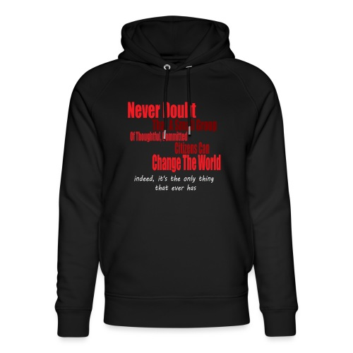 Never doubt that a small group/change the world. - Unisex Organic Hoodie by Stanley & Stella