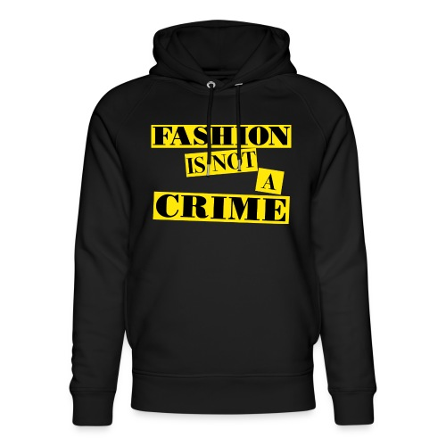 FASHION IS NOT A CRIME - Unisex Organic Hoodie by Stanley & Stella
