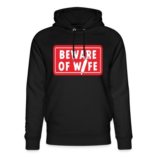 Slogan Beware of wife. Pas op voor de huis vrouw. - Uniseks bio-hoodie van Stanley & Stella