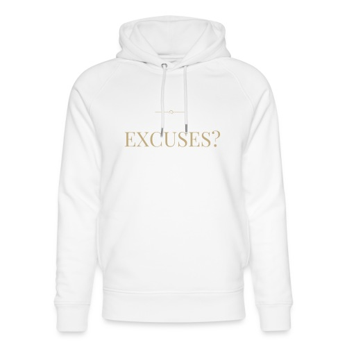 EXCUSES? Motivational T Shirt - Unisex Organic Hoodie by Stanley & Stella