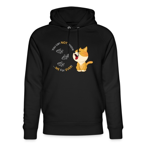 Cats - You can NOT ignore ME For EVER! - Stanley & Stella unisex hoodie af økologisk bomuld