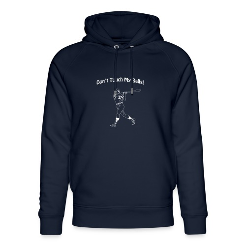 Dont touch my balls t-shirt 3 - Unisex Organic Hoodie by Stanley & Stella