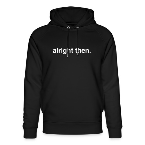 alright then. - Unisex Organic Hoodie by Stanley & Stella