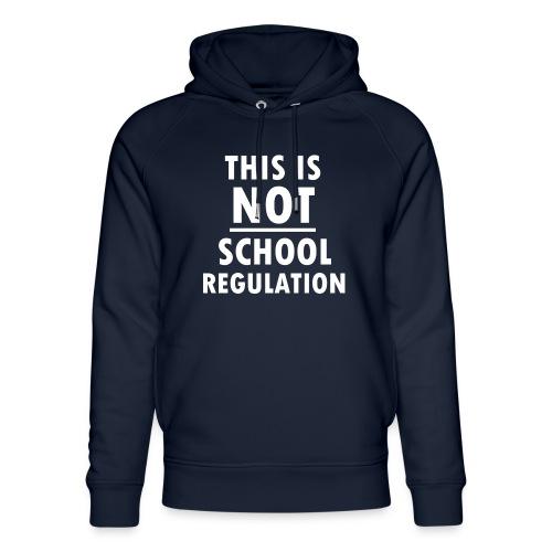 Not School Regulation - Unisex Organic Hoodie by Stanley & Stella