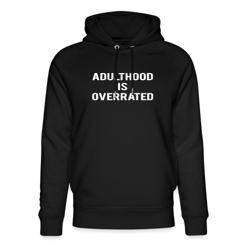Adulthood Is Overrated - Unisex Organic Hoodie by Stanley & Stella