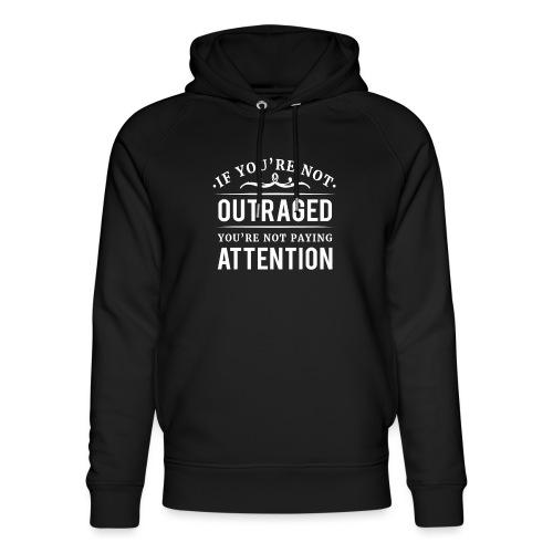 If you're not outraged you're not paying attention - Unisex Bio-Hoodie von Stanley & Stella
