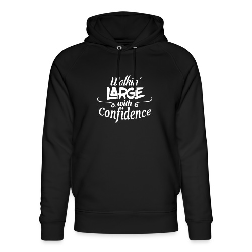 Walkin' Large With Confidence Men's Shirt - Unisex Organic Hoodie by Stanley & Stella