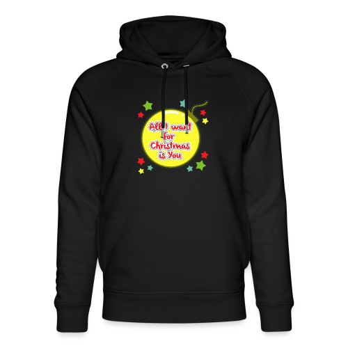 All I want for Christmas is You - Unisex Organic Hoodie by Stanley & Stella