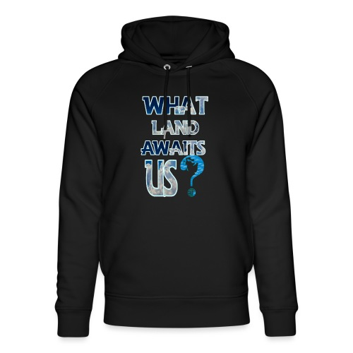 What land awaits us p - Unisex Organic Hoodie by Stanley & Stella